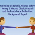 This report was commissioned by Newry and Mourne District Council and the County Louth local authorities to develop a strategic alliance aimed at building on existing areas of cooperation; providing...